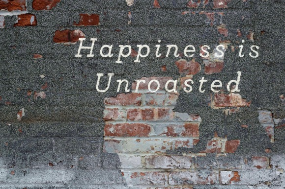 """Happiness is Unroasted""—outside Raaka's factory"